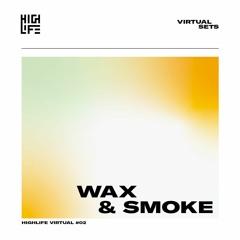 Wax & Smoke @ Highlife Virtual #02