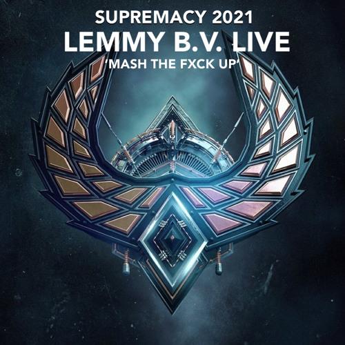 SUPREMACY 2021   LEMMY B.V. LIVE Presents: 'Mash The Fxck Up'