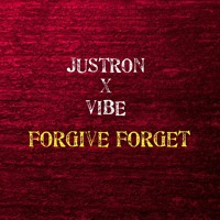 JUSTRON x VIBE - Forgive Forget
