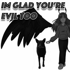 Im Glad Your Evil Too (english)