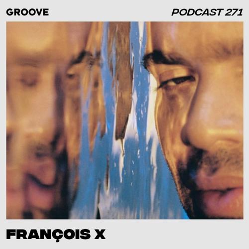 Groove Podcast 271 - François X