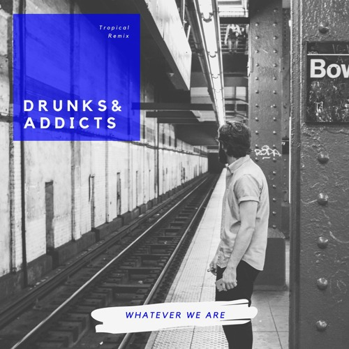 Drunks & Addicts (tropical remix)