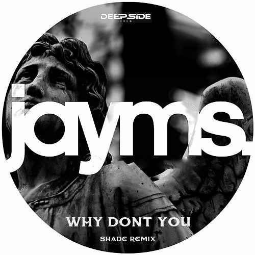 Jayms - Why Don't You (Shade Remix) [DSC]
