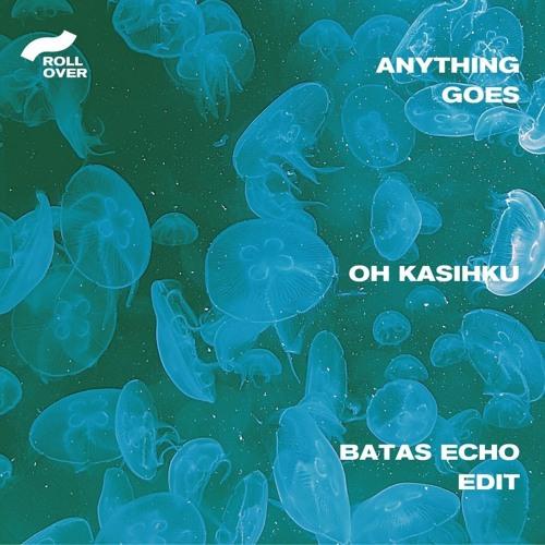 Anything Goes   Oh Kasihku (Batas Echo Edit)
