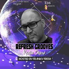 ReFresh Grooves Radio Show E06 S3 | Franky Fresh