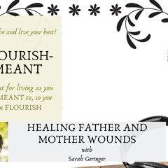 Healing Father and Mother Wounds with Sarah Geringer