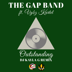 GAP BAND Ft. VYBZ KARTEL - Outstanding (DJ KAYLA G Remix) - FYAH SQUAD Sound