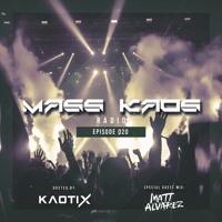 Mass Kaos Radio [Ep. 020] *Special Guest - Matt Alvarez*