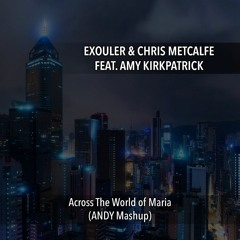 Exouler & Chris Metcalfe Feat. Amy Kirkpaptrick - Across The World of Maria (ANDY Mashup)
