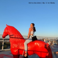 Girl in the Attic | Ep. 11 w/ Meda