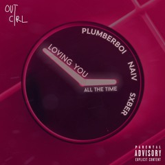 Loving You All The Time (PLUMBERBOI, SXBER, NAIV)