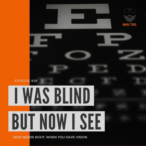 28. I Was Blind But Now I See