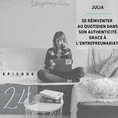 Julia : se réinventer au quotidien dans son authenticité grâce à l'entreprenariat - S01 - Ep24