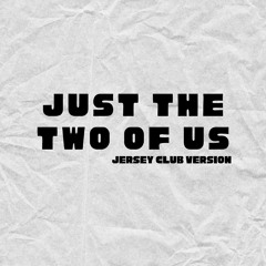 Just The Two Of Us - Jersey Club Version