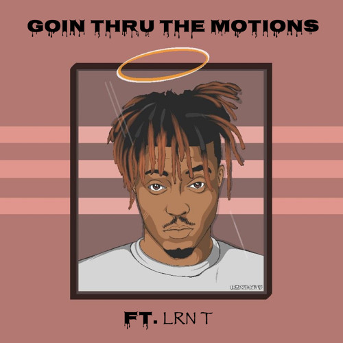 Juice WRLD, LRN T - Goin Thru The Motions