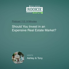 Rookie Podcast 112: Rookie Reply: Should You Invest in an Expensive Real Estate Market?