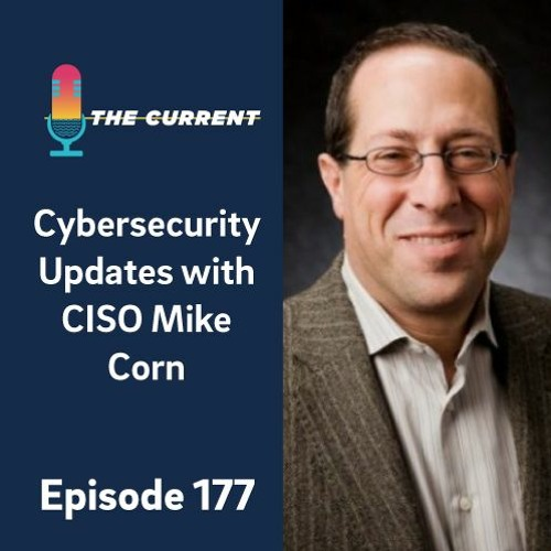 Episode 177: Cybersecurity Updates with CISO Mike Corn