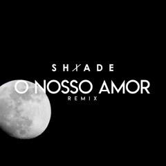 O Nosso Amor (Shxade Remix)
