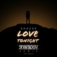 Shouse - Love Tonight (Sharapov Remix)