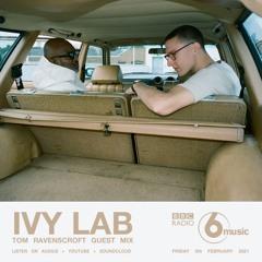 Ivy Lab Guestmix For Tom Ravenscroft on BBC 6 Music - 5th Feb 2021