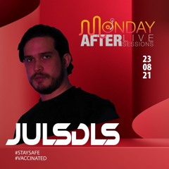 MONDAY AFTER Live Sessions  - JULSDLS   23/08/2021