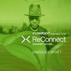 """Beatport """"Reconnect"""" featuring MARQUES WYATT 7.17.20"""