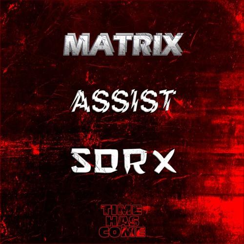 MATRIX INVITES: TIME HAS COME SHOWCASE (ASSIST & SORX)