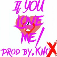 If You Love Me! ( Prod By. KnoX )