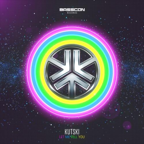 Kutski - Let Me Tell You [Basscon] {2020}