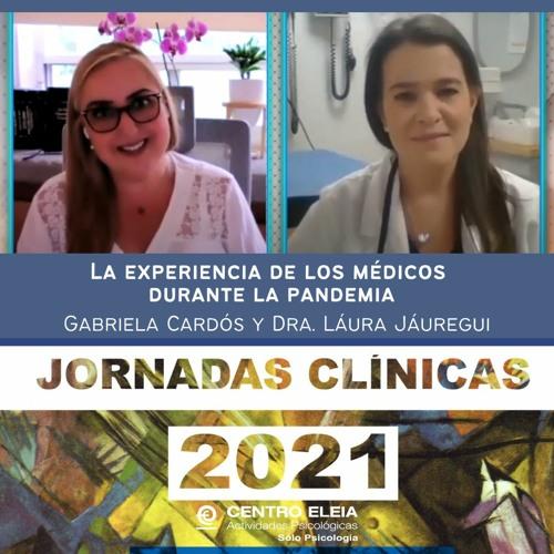 La experiencia de los médicos durante la pandemia. Gabriela Cardós y Dra. Laura Jáuregui