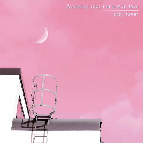 Stay Lunar - Dreaming That I'm Not In Love