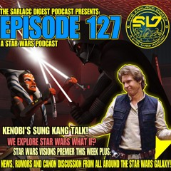 Kenobi series, and our very own Star Wars What If? Segment, Sarlacc Digest Podcast Episode 127