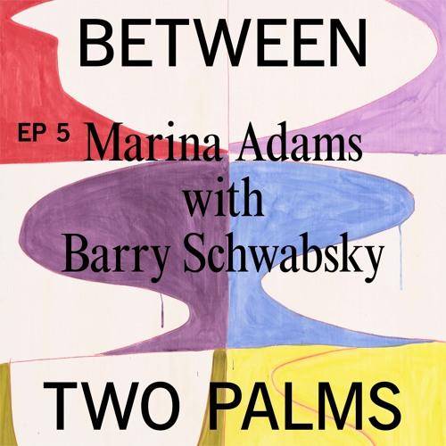 Pt. 5 | The Painter & The Critic | Marina Adams + Barry Schwabsky