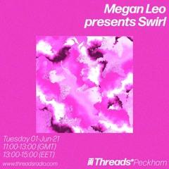 Megan Leo presents Swirl - 01 Jun 21 - Threads Radio