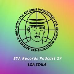 EYA Records Podcast 27 mixed by Loa Szala(Medusa Bloom)