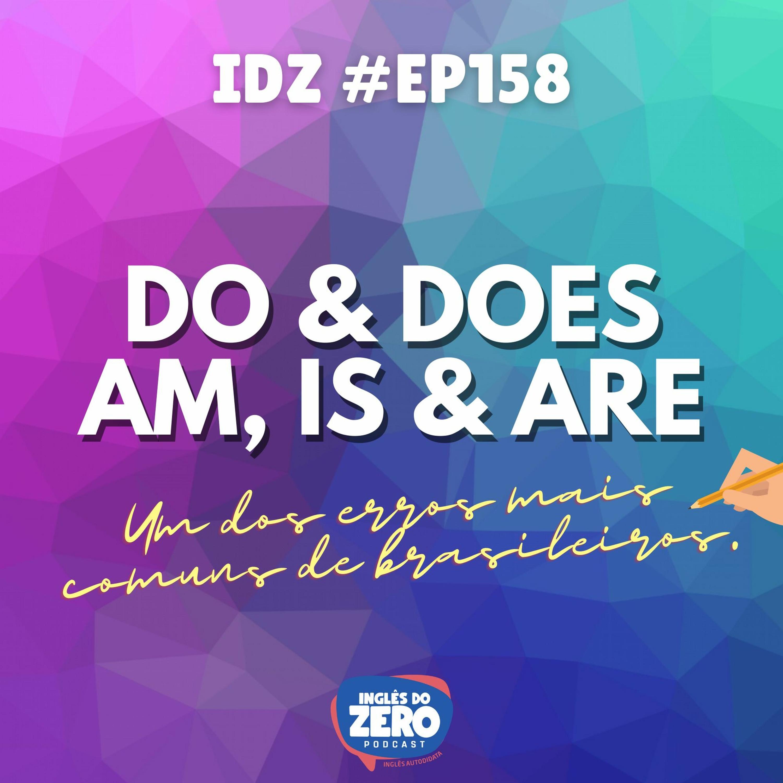 IDZ #158 - Como Usar o DO, DOES, AM, IS e ARE da Maneira Certa.