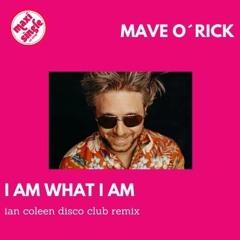 MAVE O´RICK - I AM WHAT I AM ( ian coleen disco club remix )