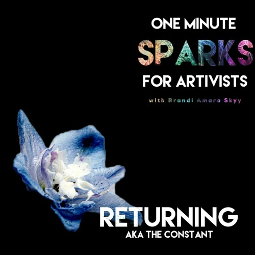 Ep 20 Returning (aka The Constant) One Minute Sparks For Artivists