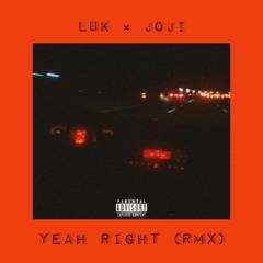 Yeah Right RMX (Luk x Joji)