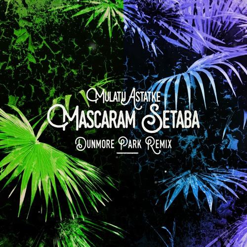 Mulatu Astatke - Mascaram Setaba (Dunmore Park Remix)