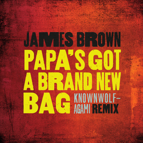Papa S Got A Brand New Bag Knownwolf Agami Remix By