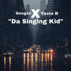 Tevin R & Googsz - Da Singing Kid