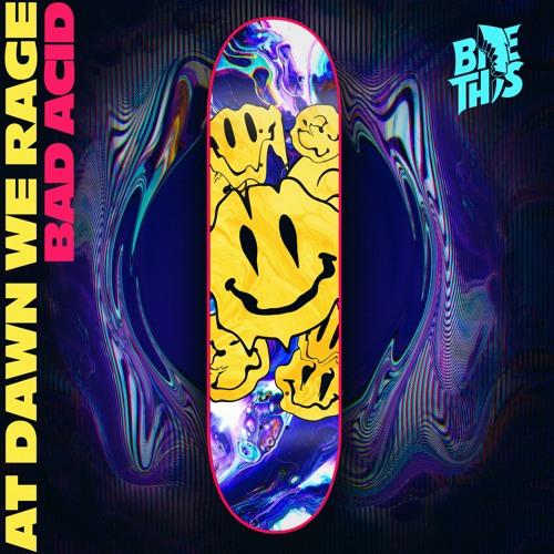 At Dawn We Rage - Bad Acid