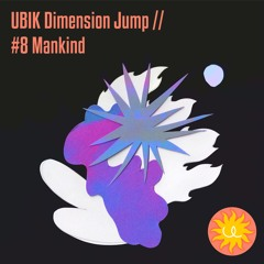 UBIK Dimension Jump // #8 Mankind