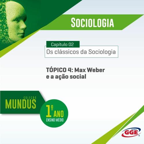 PAP GGE | Mundus do 1º ano: Marx Weber e a ação social (Sociologia - Cap. 2 - Tópico 4)
