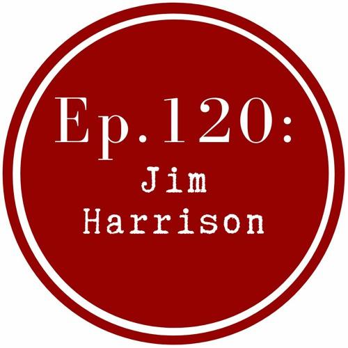 Get Lit Episode 120: Jim Harrison