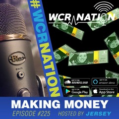 Making Money   WCR Nation EP 225