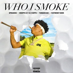 Spinabenz x Yungeen Ace x FastMoney Goon x Whoppa Wit Da Choppa - Who I Smoke