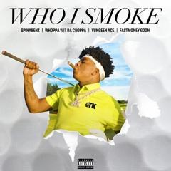 Spinabenz x Yungeen Ace x FastMoney Goon x Whoppa Wit Da Choppa - Who I Smoke