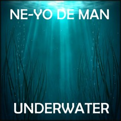 NE - YO DE MAN - UNDER WATER